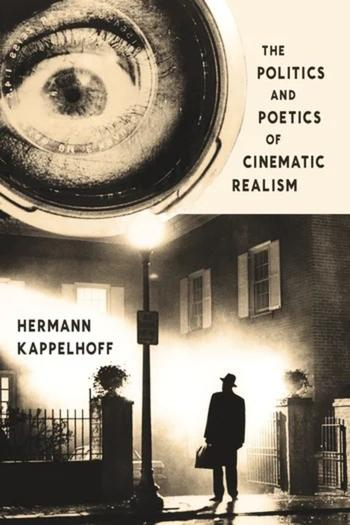 The Politics and Poetics of Cinematic Realism (Cover)